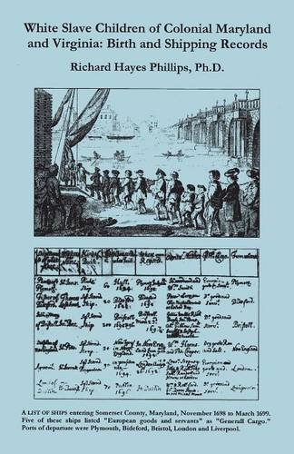 White Slave Children of Colonial Maryland and Virginia: Birth and Shipping Records