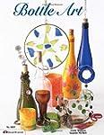 Bottle Art: Dazzling Craft Projects f...