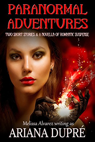Paranormal Adventures: Two Short Stories & A Novella of Romantic Suspense by [Alvarez, Melissa, Dupre, Ariana]