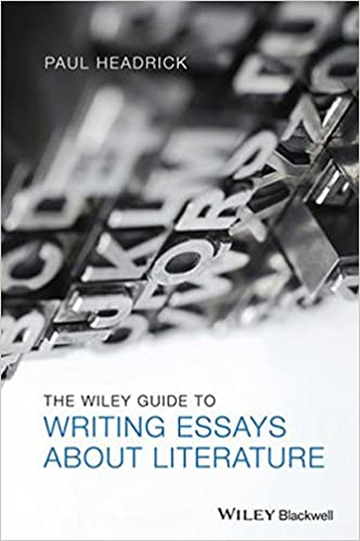 com the wiley guide to writing essays about literature  the wiley guide to writing essays about literature 1st edition