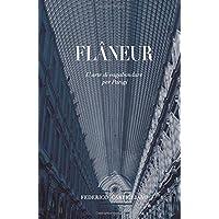 Flâneur: L'arte di vagabondare per Parigi