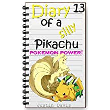 Pokémon Power!: Fun Little Series for Little Minds (Diary of a Silly Pikachu Book 13)