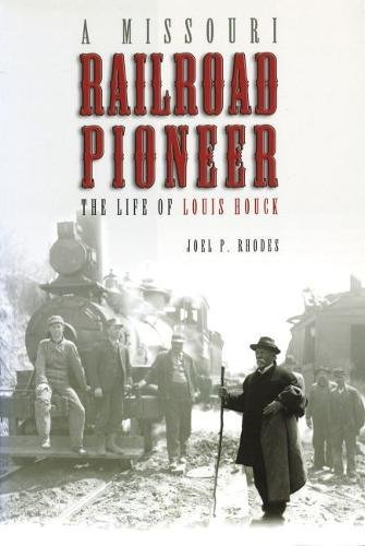 A Missouri Railroad Pioneer: The Life of Louis Houck (Missouri Biography Series)