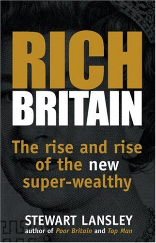 Download Rich Britain: The Rise and Rise of the New Super-wealthy pdf epub