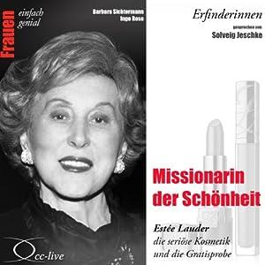 Missionarin der Schönheit. Estée Lauder, die seriöse Kosmetik und die Gratisprobe (Frauen - einfach genial) Hörbuch