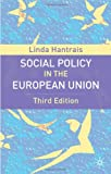 Social Policy in the European Union : 3rd Edition, Hantrais, Linda, 0230013090