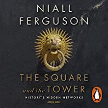 The Square and the Tower: Networks, Hierarchies and the Struggle for Global Power Audiobook by Niall Ferguson Narrated by John Sackville