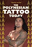 The Polynesian Tattoo Today, Tricia Allen, 1566479215