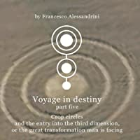 Voyage in Destiny - Part Five: Crop Circles and the Entry Into the Third Dimension, or the Great Transformation Man Is Facing