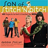 Son of Stitch 'n Bitch: 45 Projects to Knit and Crochet for Men [Paperback]