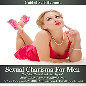 Sexual Charisma for Men Guided Self Hypnosis Audiobook