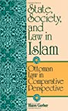 State, Society, and Law in Islam : Ottoman Law in Comparative Perspective, Gerber, Haim, 0791418782