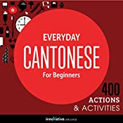 Everyday Cantonese for Beginners - 400 Actions & Activities: Beginner Cantonese #1 |  Innovative Language Learning