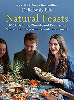 Natural Feasts: 100+ Healthy, Plant-Based Recipes to Share and Enjoy with Friends and Family (Deliciously Ella Book 3) by [Mills, Ella]