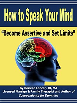 "How to Speak Your Mind - ""Become Assertive and Set Limits"" by [Lancer MFT, Darlene]"