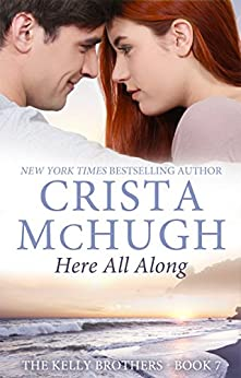 Here All Along (The Kelly Brothers Book 7) by [McHugh, Crista]