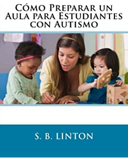 Cómo Preparar un Aula para Estudiantes con Autismo (Spanish Edition)