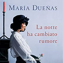 La notte ha cambiato rumore Audiobook by Maria Dueñas Narrated by Tatiana Lepore