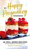 My Happy Pregnancy Cook Book: 40 Feel Good Recipes Including Naughty Eats and Wellbeing Treats