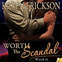 Worth the Scandal Audiobook by Karen Erickson Narrated by Summer Roberts