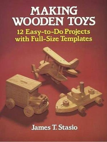 Making Wooden Toys: 12 Easy-to-Do Projects with Full-Size Templates (Dover Woodworking) (Flat Bed Truck Models)