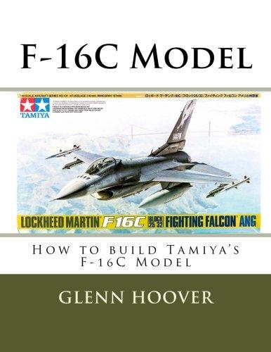 F-16C Model: How to build Tamiya's F-16C Model (Glenn Hoover Model Build Series) (Volume 3) (Tamiya Series)