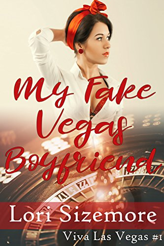 My Fake Vegas Boyfriend by Lori Sizemore