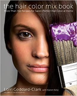 The Hair Color Mix Book: More Than 150 Recipes for Salon-Perfect ...