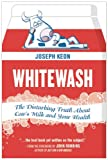 Whitewash: The Disturbing Truth About Cows Milk and Your Health