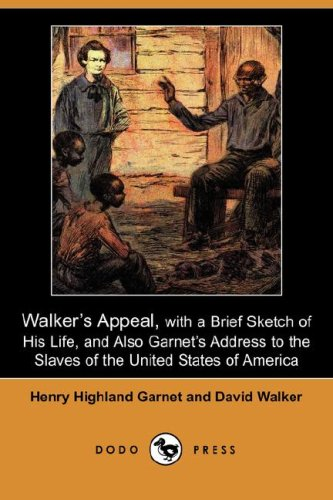 Walker's Appeal, with a Brief Sketch of His Life, and Also Garnet's Address to the Slaves of the United States of America (Dodo - Highlands Arlington