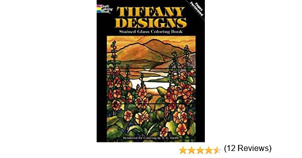 Tiffany Designs Stained Glass Coloring Book: A. G. Smith ...
