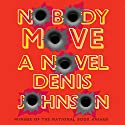 Nobody Move Audiobook by Denis Johnson Narrated by Will Patton