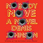 Nobody Move | Denis Johnson