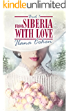 From Siberia With Love: A Women's Fiction Novel (Romance and Adventure Book 1)