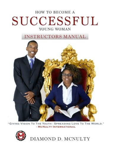 How To Become A Successful Young Woman - Instructor's Manual: Taking Over The World (Young & Successful) (Volume 1)