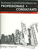 Business Communications for Professionals and Consultants A Rhetorical Approach (Text and Workbook), Craig L. Engstrom, 1465200452