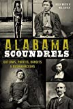 Alabama Scoundrels: Outlaws, Pirates, Bandits & Bushwhackers (True Crime)