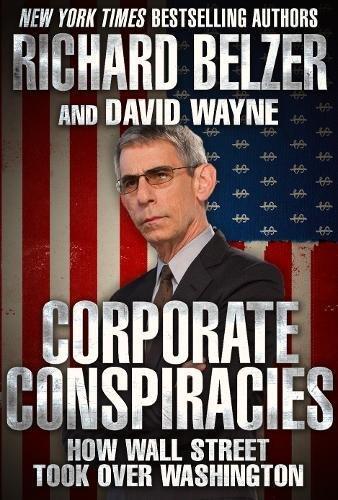Corporate Conspiracies: How Wall Street Took Over Washington PDF