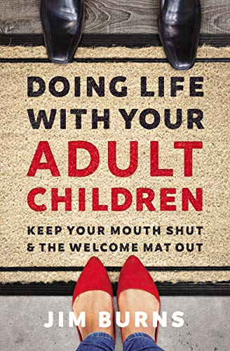 Doing Life with Your Adult Children: Keep Your Mouth Shut and the Welcome Mat - Life Adult