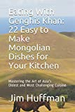 img - for Eating With Genghis Khan: 22 Easy to Make Mongolian Dishes for Your Kitchen: Mastering the Art of Asia's Oldest and Most Challenging Cuisine book / textbook / text book