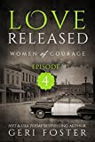 Download Love Released: Episode Four (Women of Courage Book 4) in PDF ePUB Free Online