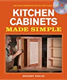 Building Cabinets Building Kitchen Cabinets Made Simple: A Book and Companion Step-by-Step Video DVD