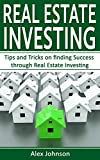 Real Estate Investing: Tips and Tricks on Finding Success through Real Estate Investing (Flipping Houses, REITS, Rental Property, No Money Down, Wholesaling, Passive Income) (Volume-2)