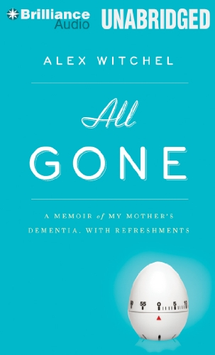 All Gone: A Memoir of My Mother's Dementia. With Refreshments by Brilliance Audio