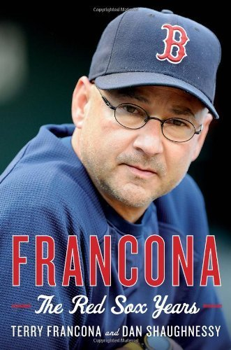 Francona: The Red Sox Years by Francona, Terry, Shaughnessy, Dan (1st (first) Edition) (Sox Terry)