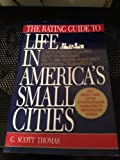 The Rating Guide to Life in America's Small Cities, Thomas, G. Scott, 0879755997