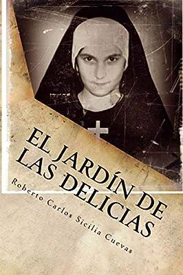 El jardin de las delicias: Horror y locura: Amazon.es: sicilia cuevas, roberto carlos: Libros