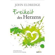 Freiheit des Herzens: Heil werden durch das Geschenk der Heiligung. (German Edition)