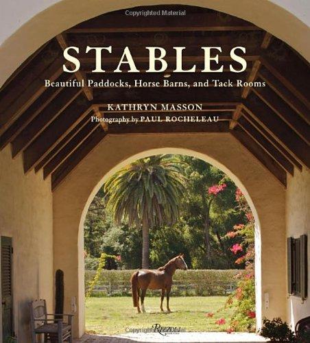 Stables: Beautiful Paddocks, Horse Barns, and Tack Rooms [Kathryn Masson] (Tapa Dura)