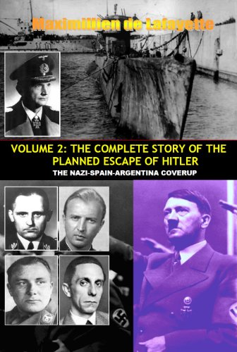 VOLUME TWO: THE COMPLETE STORY OF THE PLANNED ESCAPE OF HITLER. THE NAZI-SPAIN-ARGENTINA COVERUP. (True story of the escape of Hitler Book 2) by [de Lafayette, Maximillien]